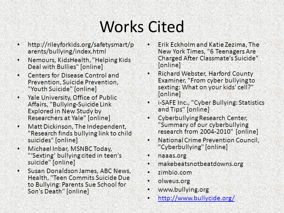 bullying works cited Works cited clark, maggie criminal case puts focus on bullying laws statelineorg np, 2013 nov 06 web 9 jan 2014 how to combat cyberbullying.